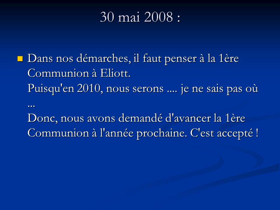 30 mai 2008 : Dans nos démarches, il faut penser à la 1ère Communion à Eliott.