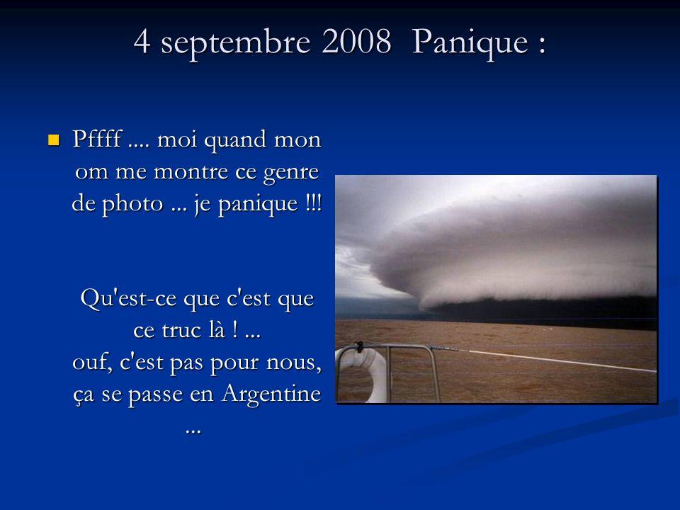 4 septembre 2008 Panique : Pffff.... moi quand mon om me montre ce genre de photo...