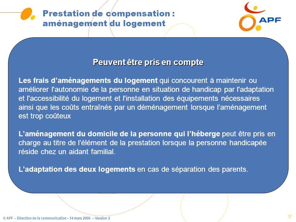 © APF – Direction de la communication – 14 mars 2006 – Version 2 37 Prestation de compensation : aménagement du logement Peuvent être pris en compte L
