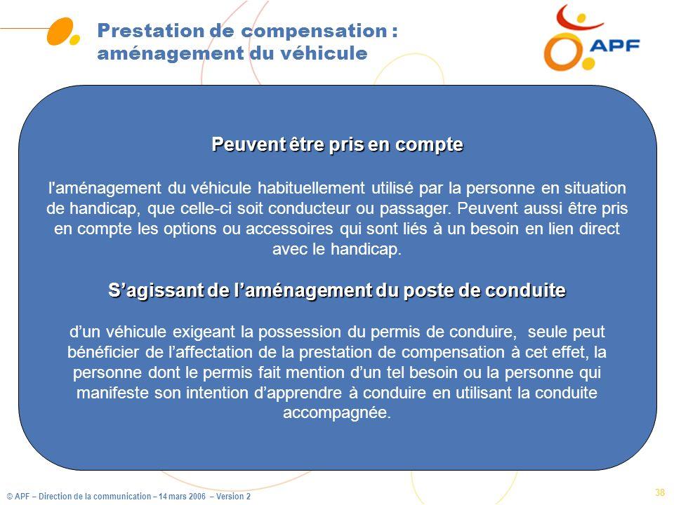 © APF – Direction de la communication – 14 mars 2006 – Version 2 38 Prestation de compensation : aménagement du véhicule Peuvent être pris en compte l