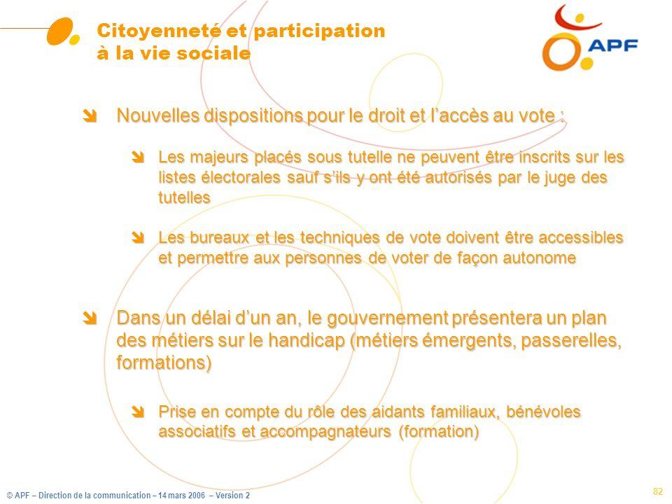 © APF – Direction de la communication – 14 mars 2006 – Version 2 82 Citoyenneté et participation à la vie sociale îDans un délai dun an, le gouverneme