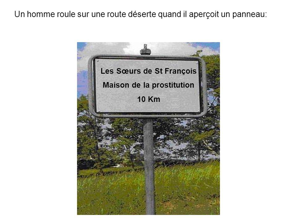 Un homme roule sur une route déserte quand il aperçoit un panneau: Les Sœurs de St François Maison de la prostitution 10 Km