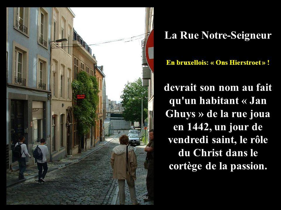 La Rue Notre-Seigneur En bruxellois: « Ons Hierstroet » .
