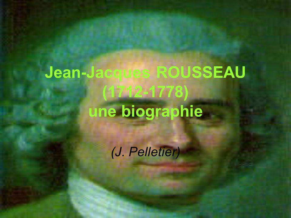 Jean-Jacques ROUSSEAU (1712-1778) une biographie (J. Pelletier)