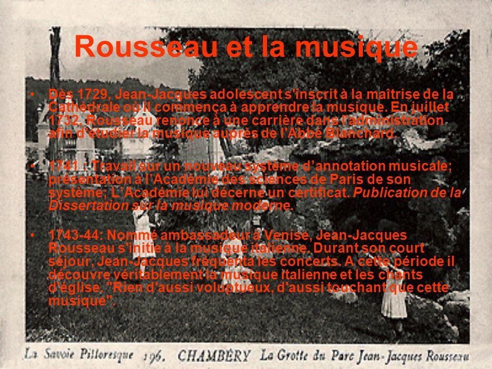 Rousseau et la musique Dès 1729, Jean-Jacques adolescent s'inscrit à la maîtrise de la Cathédrale où il commença à apprendre la musique. En juillet 17
