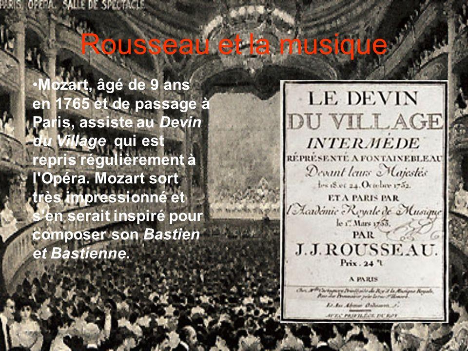 Rousseau et la musique Mozart, âgé de 9 ans en 1765 et de passage à Paris, assiste au Devin du Village qui est repris régulièrement à l'Opéra. Mozart