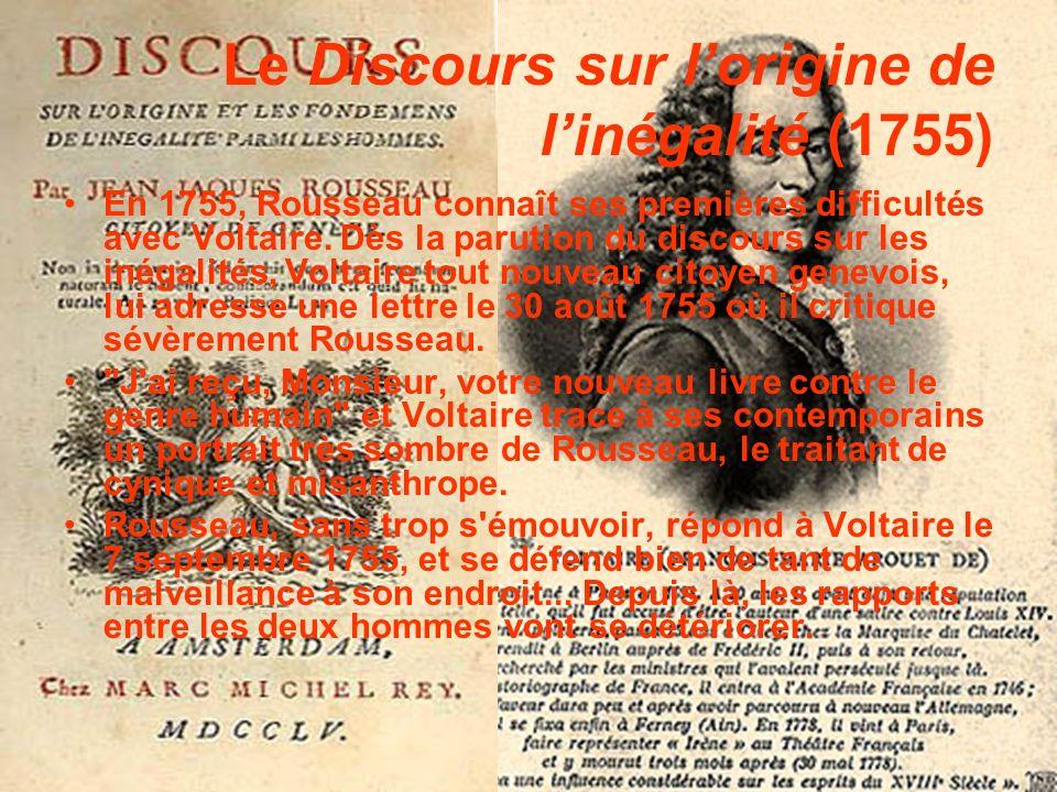 Le Discours sur lorigine de linégalité (1755) En 1755, Rousseau connaît ses premières difficultés avec Voltaire. Dès la parution du discours sur les i