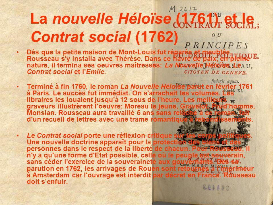 La nouvelle Héloïse (1761) et le Contrat social (1762) Dès que la petite maison de Mont-Louis fut réparée et meublée, Rousseau s'y installa avec Thérè