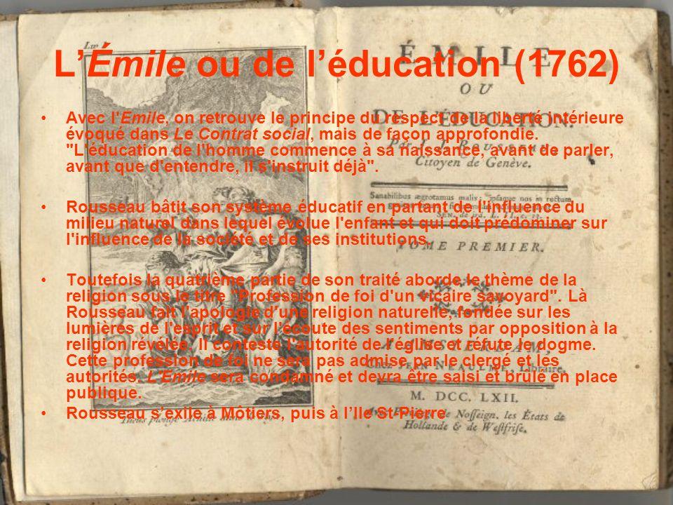 LÉmile ou de léducation (1762) Avec l'Emile, on retrouve le principe du respect de la liberté intérieure évoqué dans Le Contrat social, mais de façon