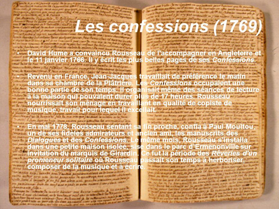 Les confessions (1769) David Hume a convaincu Rousseau de l'accompagner en Angleterre et le 11 janvier 1766. Il y écrit les plus belles pages de ses C