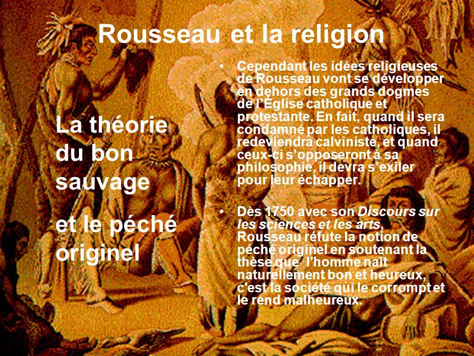 Rousseau et la religion Cependant les idées religieuses de Rousseau vont se développer en dehors des grands dogmes de lÉglise catholique et protestant