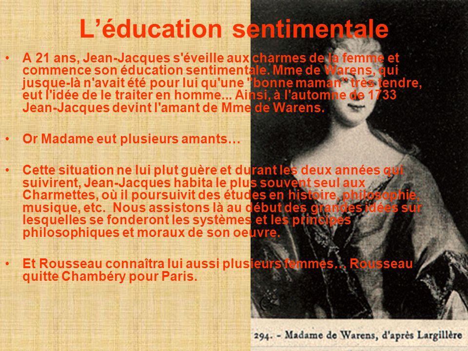 Léducation sentimentale A 21 ans, Jean-Jacques s'éveille aux charmes de la femme et commence son éducation sentimentale. Mme de Warens, qui jusque-là