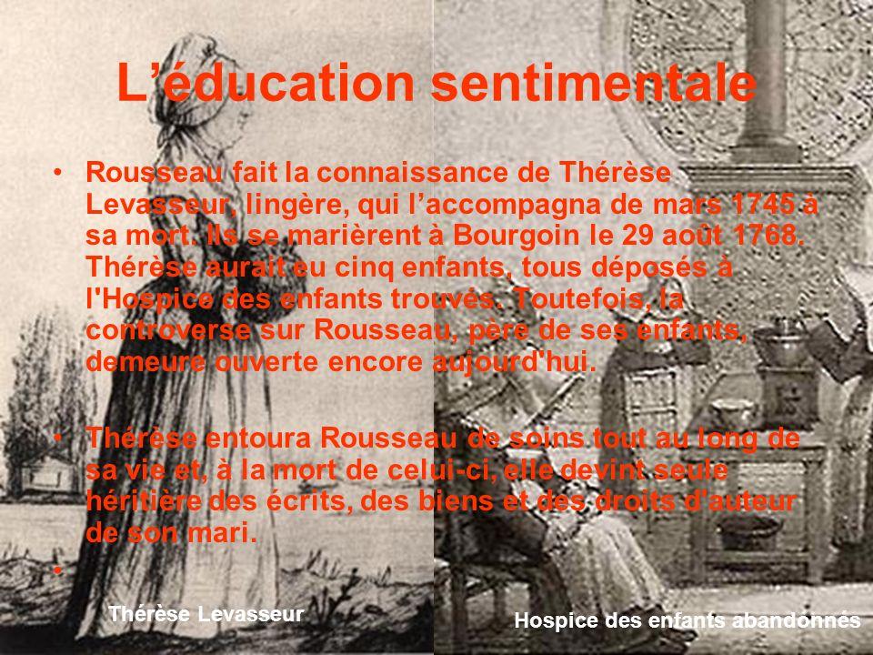 Léducation sentimentale Rousseau fait la connaissance de Thérèse Levasseur, lingère, qui laccompagna de mars 1745 à sa mort. Ils se marièrent à Bourgo