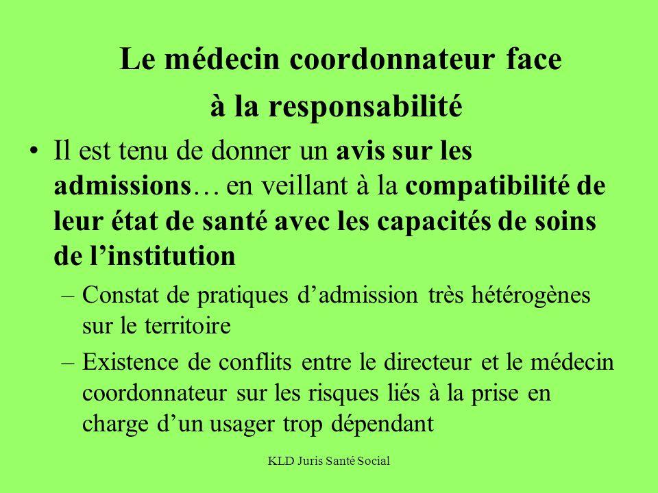 KLD Juris Santé Social Le médecin coordonnateur face à la responsabilité Il est tenu de donner un avis sur les admissions… en veillant à la compatibil