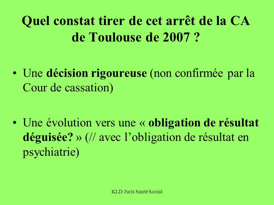 KLD Juris Santé Social Quel constat tirer de cet arrêt de la CA de Toulouse de 2007 ? Une décision rigoureuse (non confirmée par la Cour de cassation)