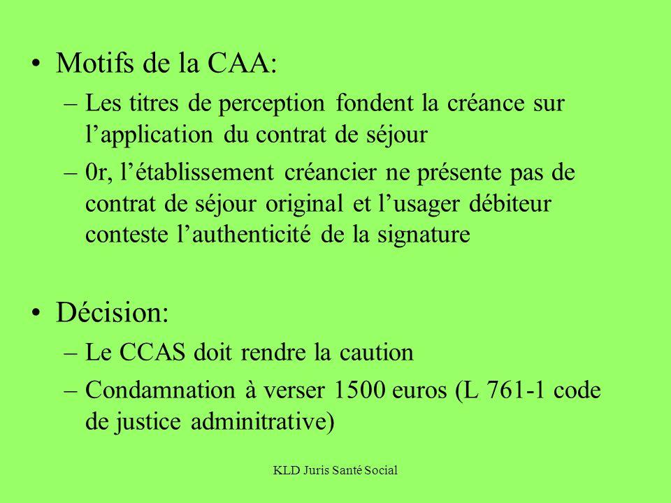 KLD Juris Santé Social Motifs de la CAA: –Les titres de perception fondent la créance sur lapplication du contrat de séjour –0r, létablissement créanc