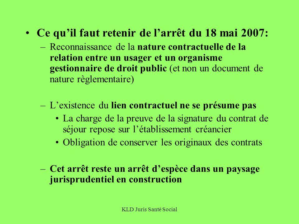 KLD Juris Santé Social Ce quil faut retenir de larrêt du 18 mai 2007: –Reconnaissance de la nature contractuelle de la relation entre un usager et un