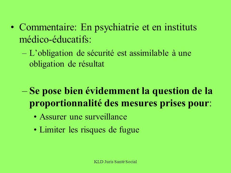 KLD Juris Santé Social Commentaire: En psychiatrie et en instituts médico-éducatifs: –Lobligation de sécurité est assimilable à une obligation de résu