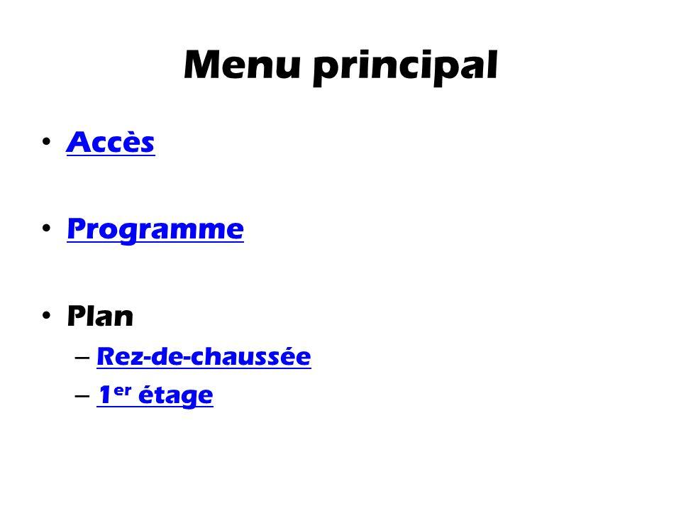 Menu principal Accès Programme Plan – Rez-de-chaussée Rez-de-chaussée – 1 er étage 1 er étage