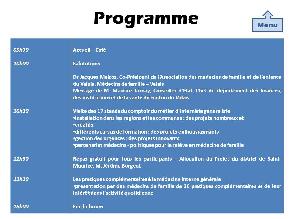 Programme Menu 09h30 10h00 10h30 12h30 13h30 15h00 Accueil – Café Salutations Dr Jacques Meizoz, Co-Président de lAssociation des médecins de famille