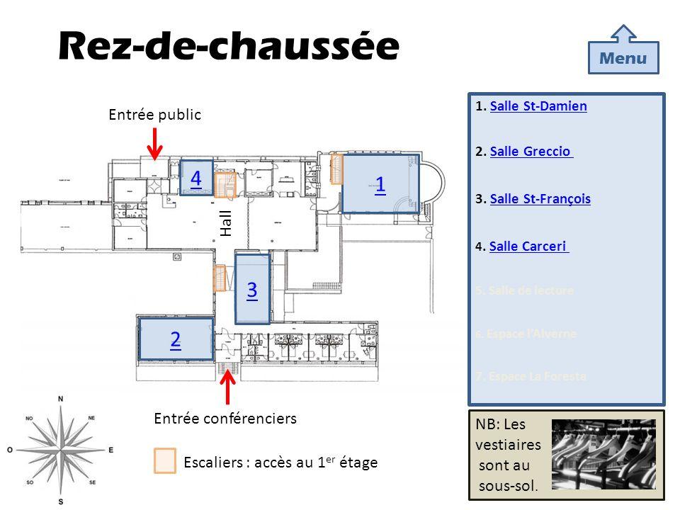 Rez-de-chaussée 1. Salle St-DamienSalle St-Damien 2. Salle Greccio Salle Greccio 3. Salle St-François Salle St-François 4. Salle Carceri Salle Carceri