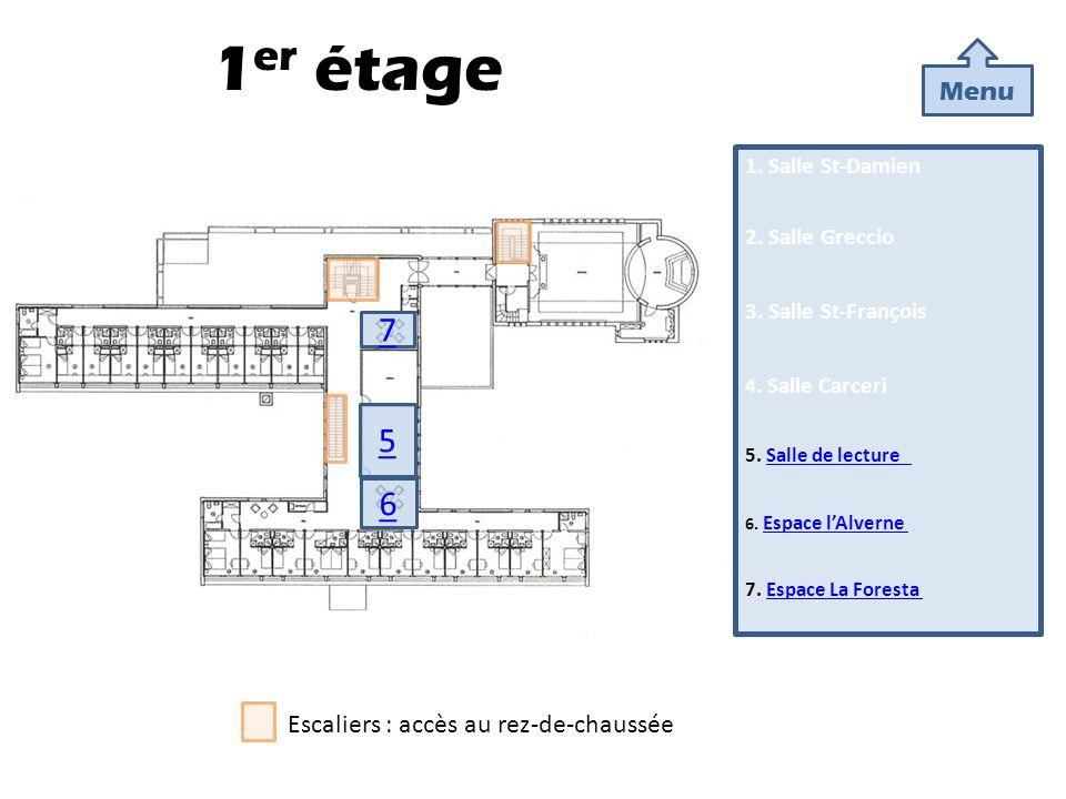 1 er étage 5 7 6 1. Salle St-Damien 2. Salle Greccio 3. Salle St-François 4. Salle Carceri 5. Salle de lecture Salle de lecture 6. Espace lAlverne Esp