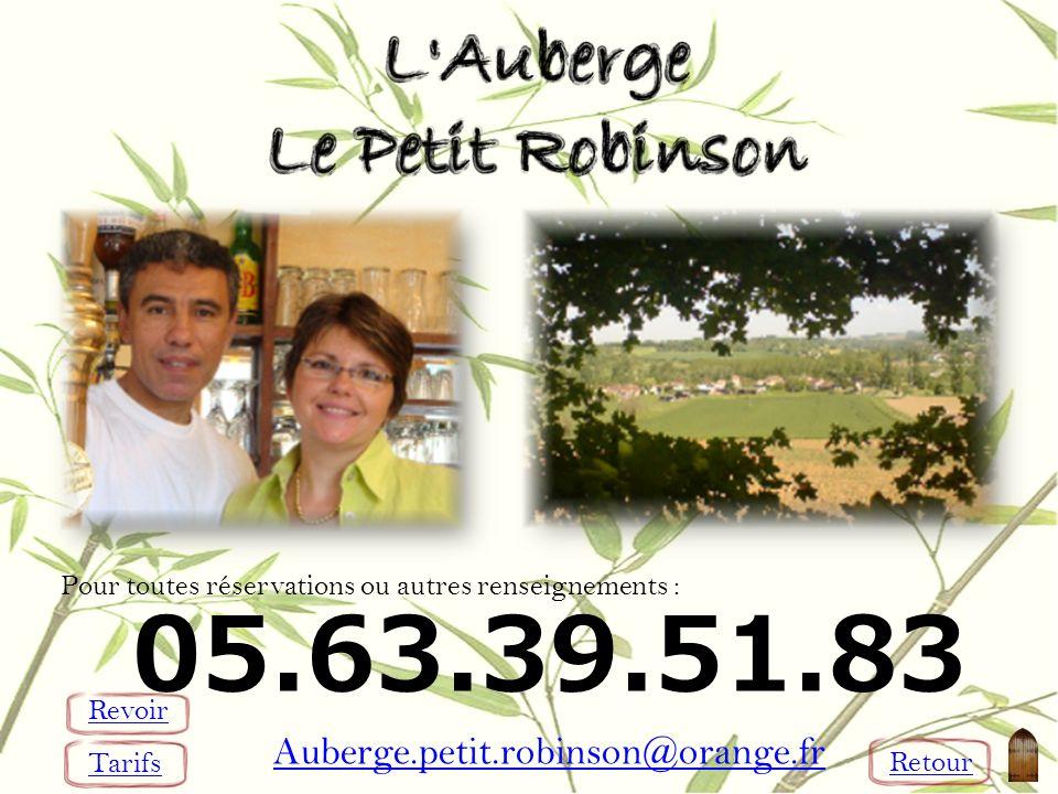 Pour toutes réservations ou autres renseignements : 05.63.39.51.83 Auberge.petit.robinson@orange.fr Tarifs Revoir Retour