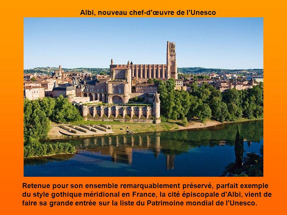 Albi, dernier chef d'œuvre de l'Unesco. Le 31 juillet dernier, la Cité épiscopale d'Albi a été inscrite sur la liste du patrimoine mondial de l'Unesco