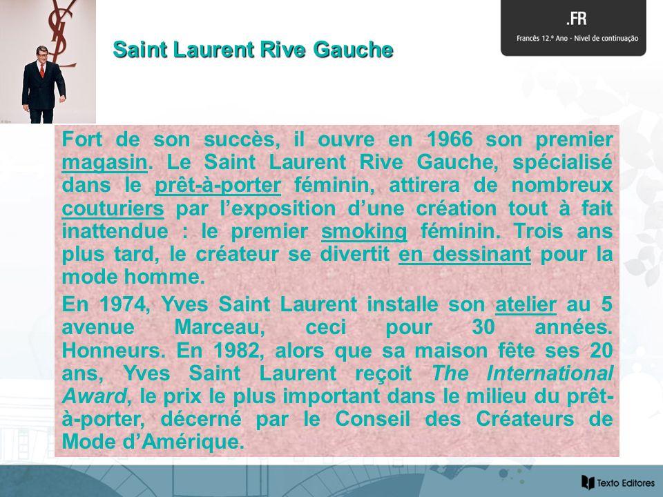 Fort de son succès, il ouvre en 1966 son premier magasin. Le Saint Laurent Rive Gauche, spécialisé dans le prêt-à-porter féminin, attirera de nombreux