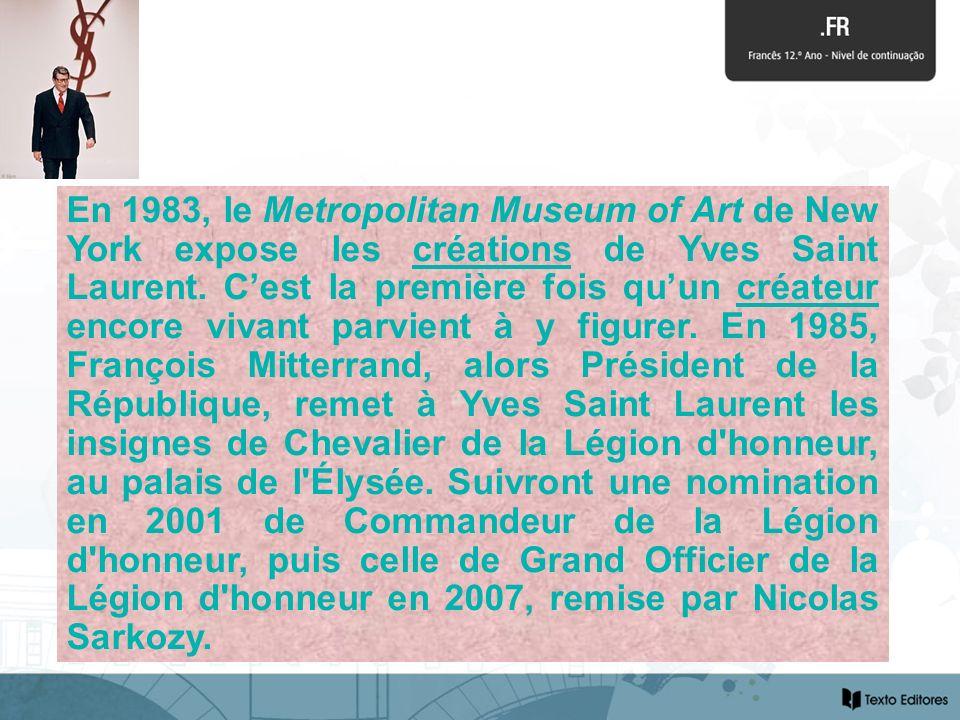 En 1983, le Metropolitan Museum of Art de New York expose les créations de Yves Saint Laurent. Cest la première fois quun créateur encore vivant parvi