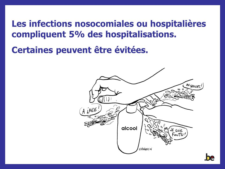 Les infections nosocomiales ou hospitalières compliquent 5% des hospitalisations. Certaines peuvent être évitées.