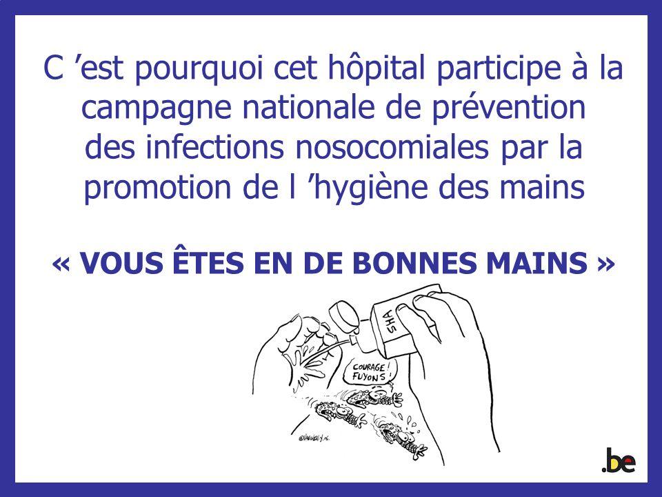 C est pourquoi cet hôpital participe à la campagne nationale de prévention des infections nosocomiales par la promotion de l hygiène des mains « VOUS