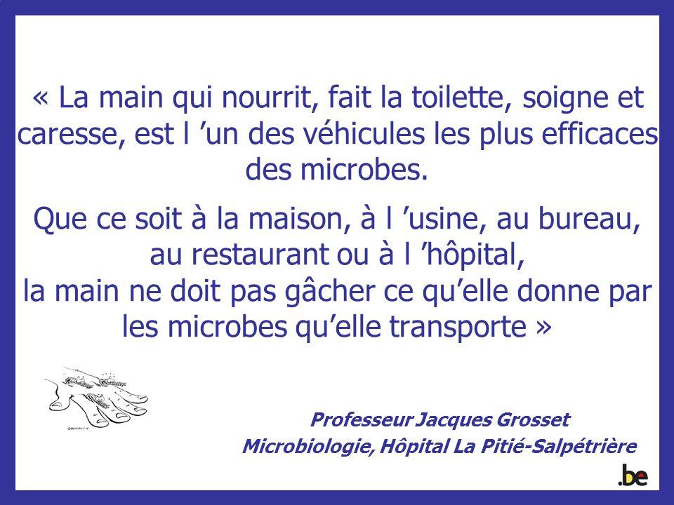 « La main qui nourrit, fait la toilette, soigne et caresse, est l un des véhicules les plus efficaces des microbes. Que ce soit à la maison, à l usine