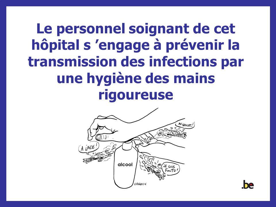 Le personnel soignant de cet hôpital s engage à prévenir la transmission des infections par une hygiène des mains rigoureuse