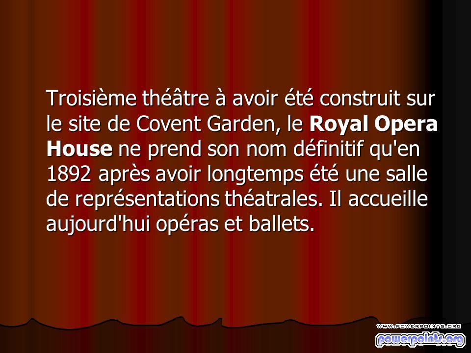 Troisième théâtre à avoir été construit sur le site de Covent Garden, le Royal Opera House ne prend son nom définitif qu en 1892 après avoir longtemps été une salle de représentations théatrales.