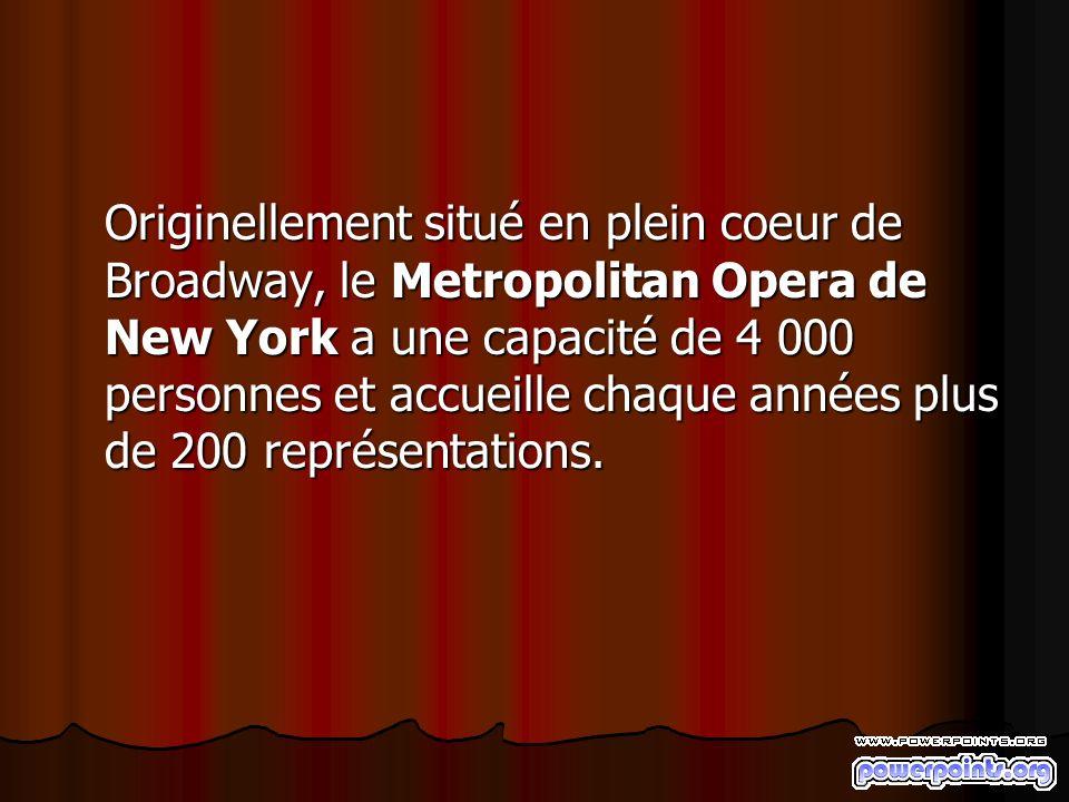 Originellement situé en plein coeur de Broadway, le Metropolitan Opera de New York a une capacité de 4 000 personnes et accueille chaque années plus d