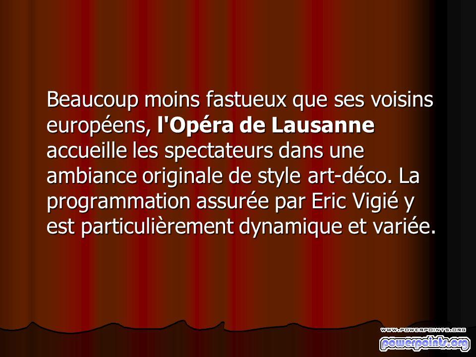 Beaucoup moins fastueux que ses voisins européens, l'Opéra de Lausanne accueille les spectateurs dans une ambiance originale de style art-déco. La pro
