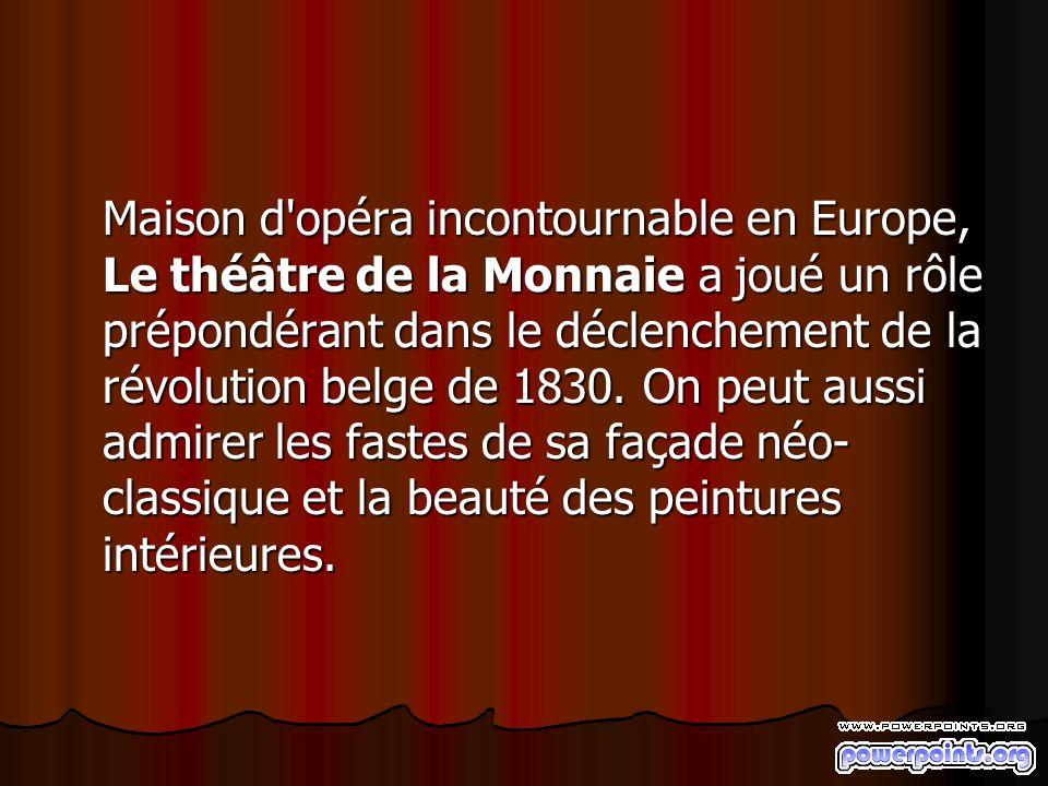 Maison d'opéra incontournable en Europe, Le théâtre de la Monnaie a joué un rôle prépondérant dans le déclenchement de la révolution belge de 1830. On