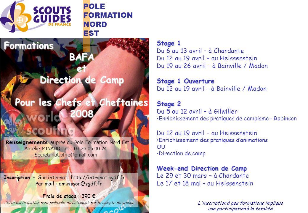 FormationsBAFAet Direction de Camp Pour les Chefs et Cheftaines 2008 Renseignements auprès du Pole Formation Nord Est Aurélie MINAUD Tel : 03.26.05.00