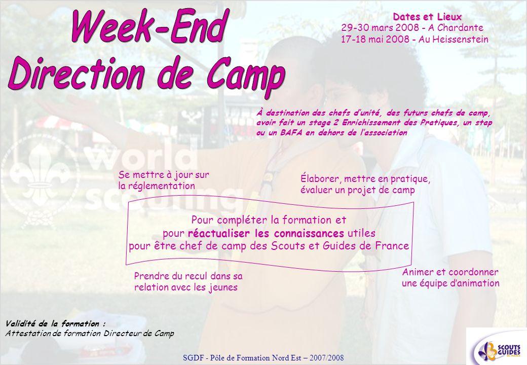 Dates et Lieux 29-30 mars 2008 - A Chardante 17-18 mai 2008 - Au Heissenstein Validité de la formation : Attestation de formation Directeur de Camp SG