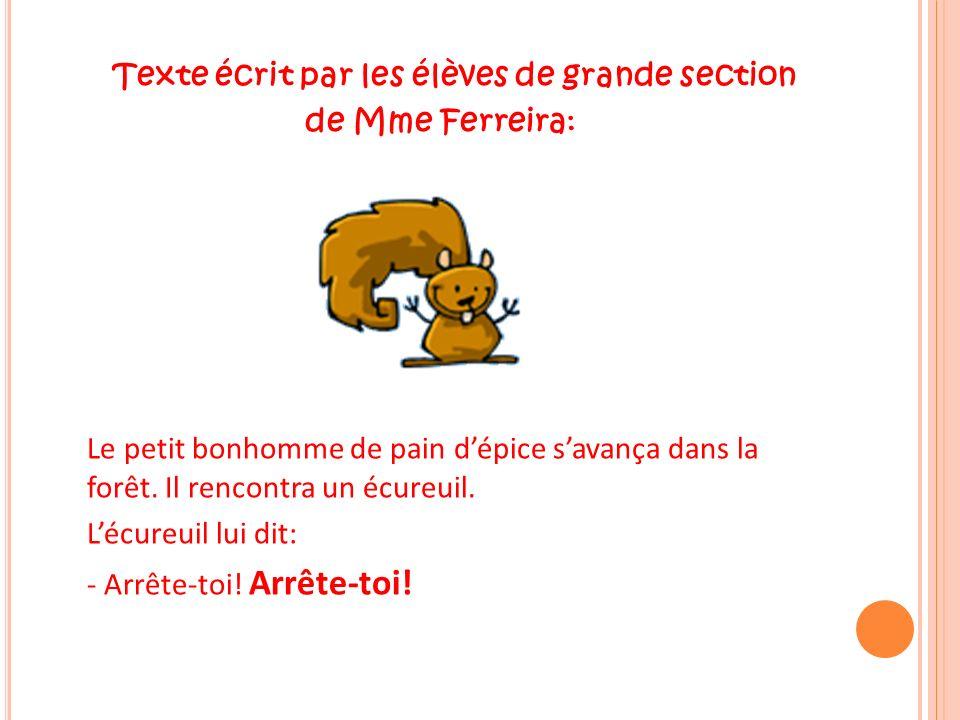 Texte écrit par les élèves de grande section de Mme Ferreira: Le petit bonhomme de pain dépice savança dans la forêt. Il rencontra un écureuil. Lécure