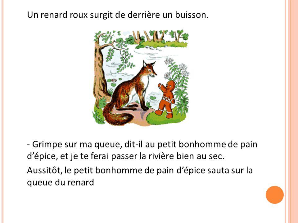 Un renard roux surgit de derrière un buisson. - Grimpe sur ma queue, dit-il au petit bonhomme de pain dépice, et je te ferai passer la rivière bien au
