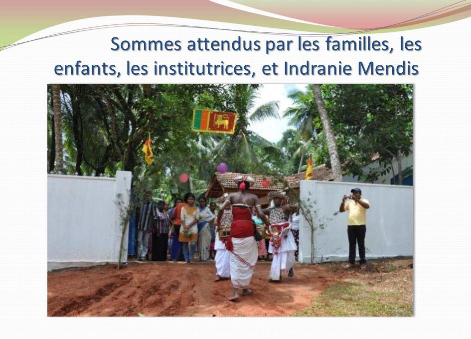 Sommes attendus par les familles, les enfants, les institutrices, et Indranie Mendis
