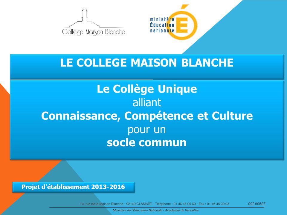 LE COLLEGE MAISON BLANCHE LE COLLEGE MAISON BLANCHE Le Collège Unique alliant Connaissance, Compétence et Culture pour un socle commun Le Collège Uniq