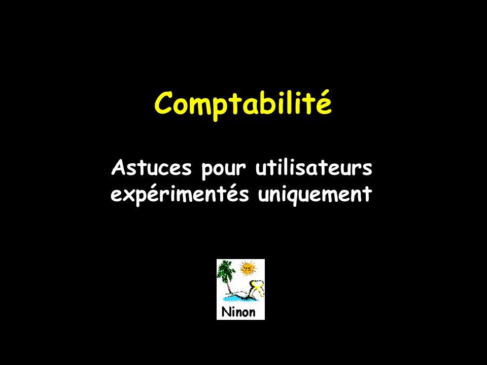 Comptabilité Astuces pour utilisateurs expérimentés uniquement