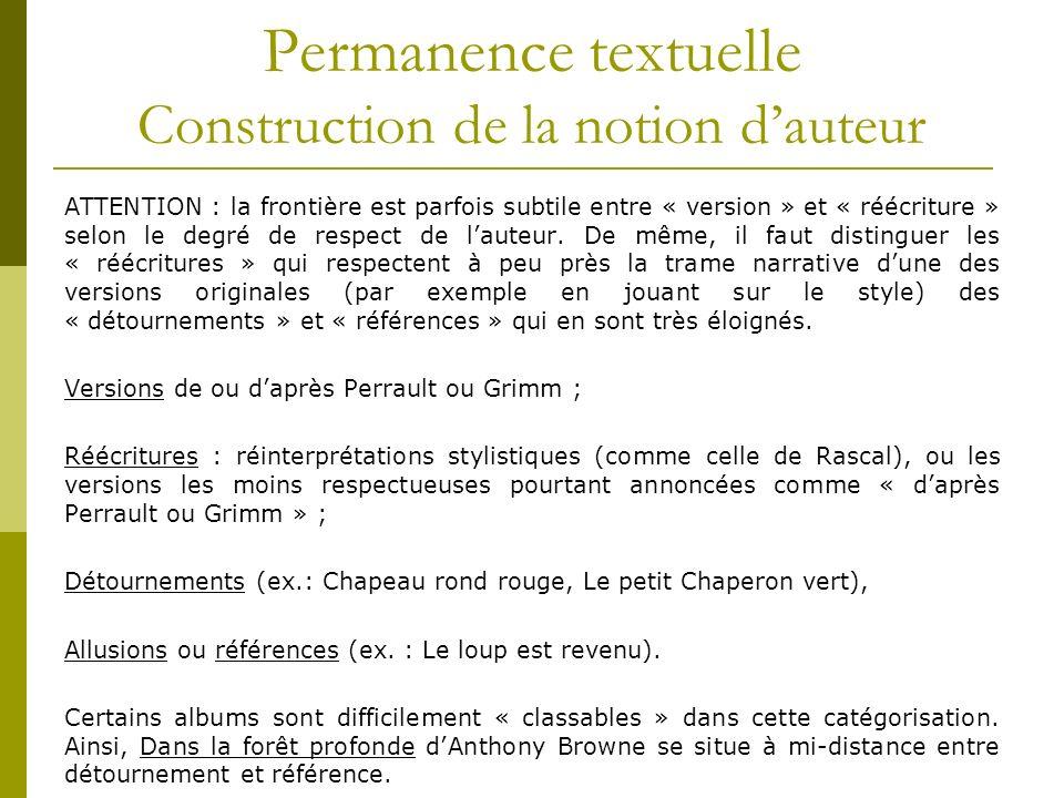 Permanence textuelle Construction de la notion dauteur ATTENTION : la frontière est parfois subtile entre « version » et « réécriture » selon le degré de respect de lauteur.