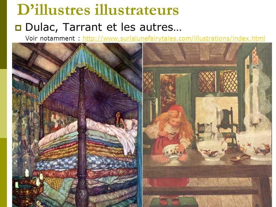 Dillustres illustrateurs Dulac, Tarrant et les autres… Voir notamment : http://www.surlalunefairytales.com/illustrations/index.htmlhttp://www.surlalun
