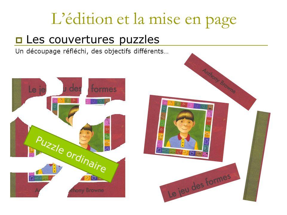 Lédition et la mise en page Les couvertures puzzles Un découpage réfléchi, des objectifs différents… Puzzle ordinaire