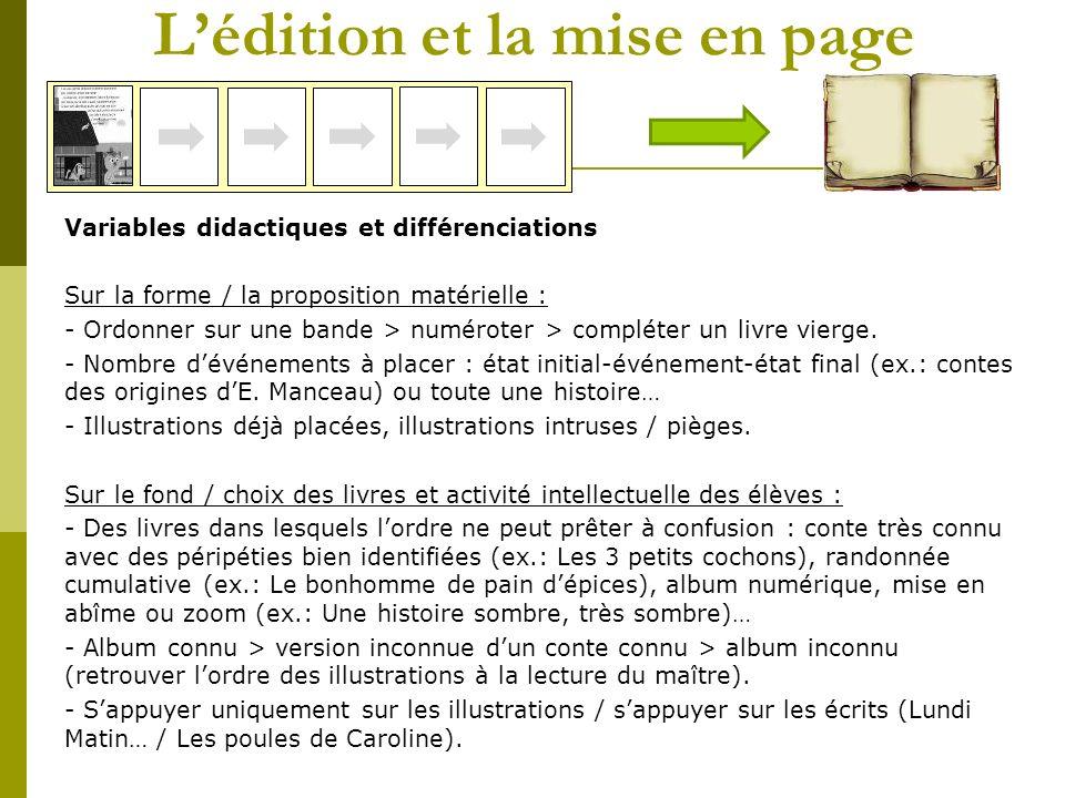Lédition et la mise en page Variables didactiques et différenciations Sur la forme / la proposition matérielle : - Ordonner sur une bande > numéroter > compléter un livre vierge.