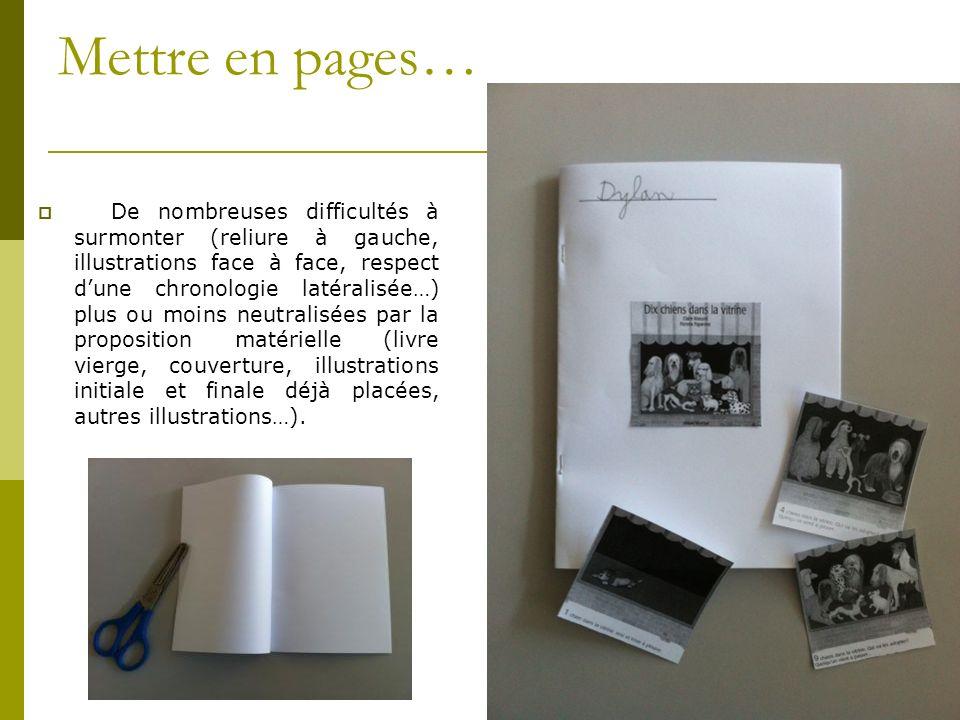 Mettre en pages… De nombreuses difficultés à surmonter (reliure à gauche, illustrations face à face, respect dune chronologie latéralisée…) plus ou mo
